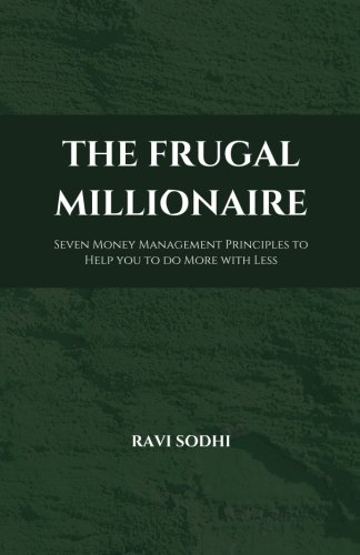 The Frugal Millionaire: Seven Money Management Principles to Help you to do More with Less (The Proud Frugal Series) (Volume 1)
