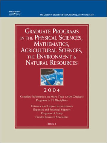 Grad Guides BK4:Phy Sci/Math/Ag Sci 2004 (Peterson's Graduate Programs in the Physical Sciences, Mathematics, Agricultural Sciences, the Environment & Natural Resources)