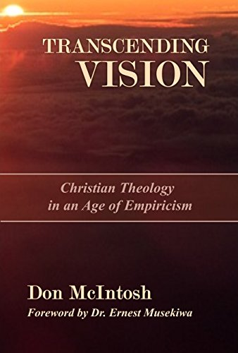 Transcending Vision: Christian Theology in an Age of Empiricism by Don McIntosh