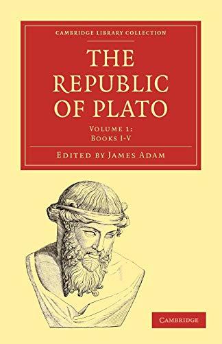 The Republic of Plato, Vol. 1 (Books I-V) (Cambridge Library Collection - Classics)