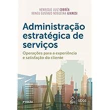 Administração Estratégica de Serviços - Operações para a Experiência e Satisfação do Cliente
