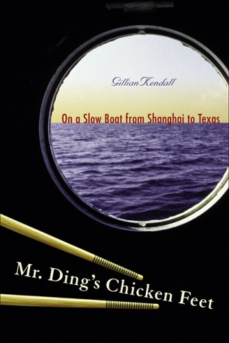 Mr. Ding's Chicken Feet: On a Slow Boat From Shanghai to Texas
