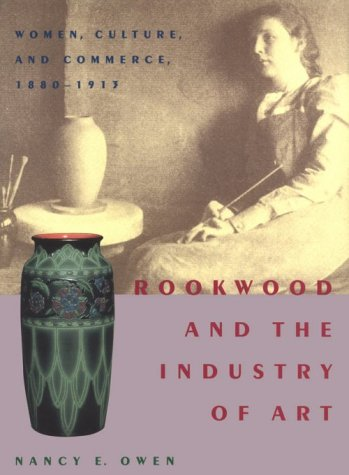 Rookwood and the Industry of Art: Women, Culture, and Commerce, 1880–1913