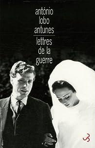 Lettres de la guerre : De ce vivre ici sur ce papier décrit par Antonio Lobo Antunes