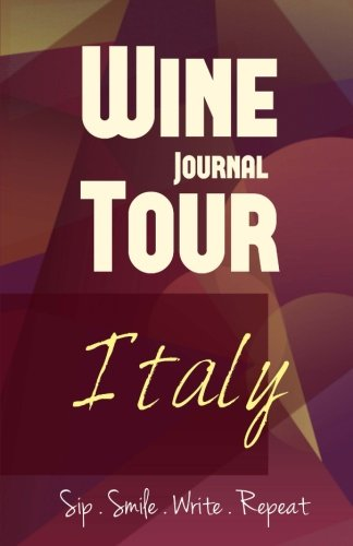 Italy Wine Tour Journal: Sip Smile Write Repeat Wine Tour Notebook Perfect Size Lightweight Wine Connoisseur