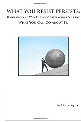 Download What You Resist Persists: Understanding Why The Law Of Attraction Fails And What You Can Do About It. (Switchwords Series) (Volume 3) pdf epub