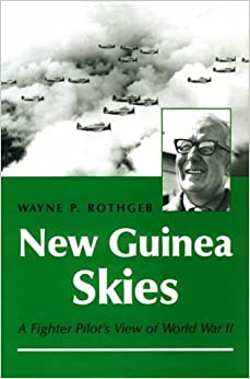 New Guinea Skies: A Fighter Pilot's View of World War II