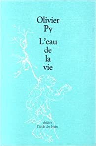 L'Eau de la vie par Olivier Py