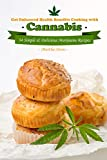 Get Enhanced Health Benefits Cooking with Cannabis: 34 Simple & Delicious Marijuana Recipes