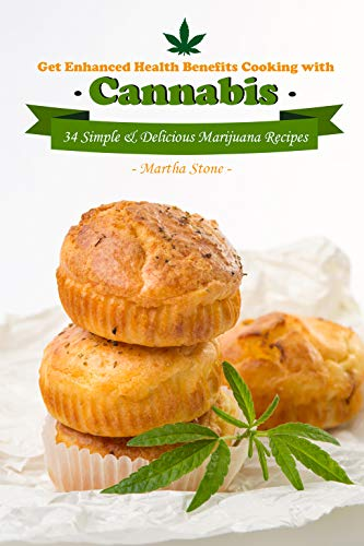 Get Enhanced Health Benefits Cooking with Cannabis: 34 Simple & Delicious Marijuana ()
