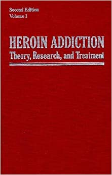 Heroin Addiction Vol 1; Theory, Research, and Treatment: Theory, Research, and Treatment Vol 1