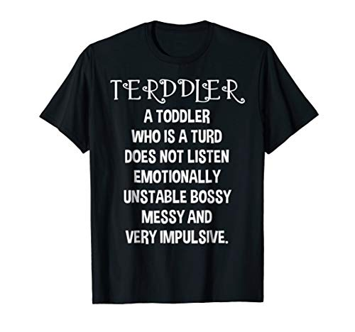 Terddler A Toddler Who Is A Turd Shirt