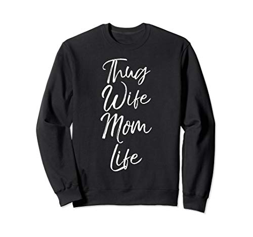 Funny Mother's Day Gift for Rap Lovers Thug Wife Mom Life Sweatshirt