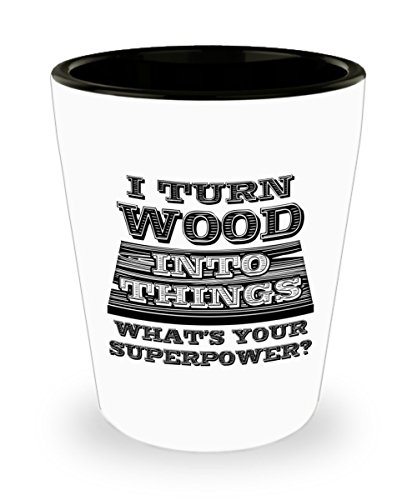 (Funny Novelty Gift For Carpenter I Turn Wood Into Things What's Your Superpower? Best Carpenter, Woodworker, DIY, Joiner Shot)