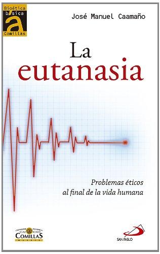 Descargar Libro La Eutanasia. Problemas Éticos Al Final De La Vida Humana José Manuel Caamaño López