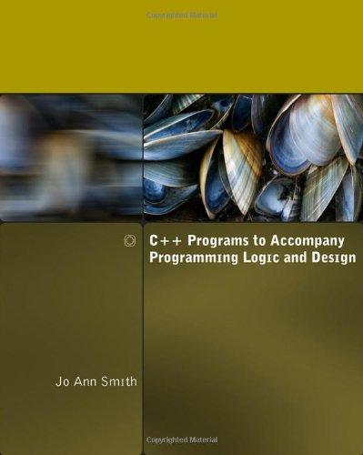 C++ Programs to Accompany Programming Logic and Design