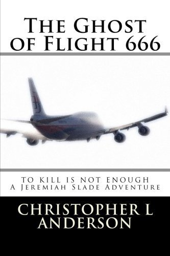 The Ghost of Flight 666: A Jeremiah Slade Adventure by Christopher L Anderson (2015-01-18)