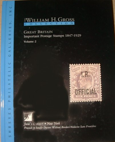 Great Britain Important Postage Stamps 1847-1929 Volume 2 June 11, 2007 (The William H. Gross Collection)