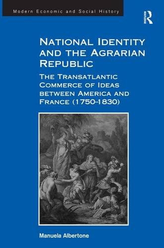 National Identity and the Agrarian Republic: The Transatlantic Commerce of Ideas between America and France (1750-1830)