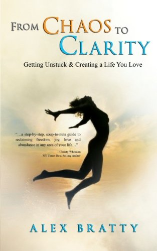 From Chaos to Clarity: Getting Unstuck & Creating A Life You Love by Sojourn Publishing