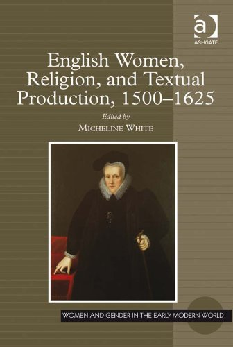 Download English Women, Religion, and Textual Production, 1500-1625 (Women and Gender in the Early Modern World) Pdf