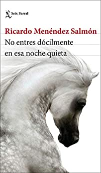 No entres dócilmente en esa noche quieta (Spanish Edition) de [Menéndez Salmón, Ricardo]