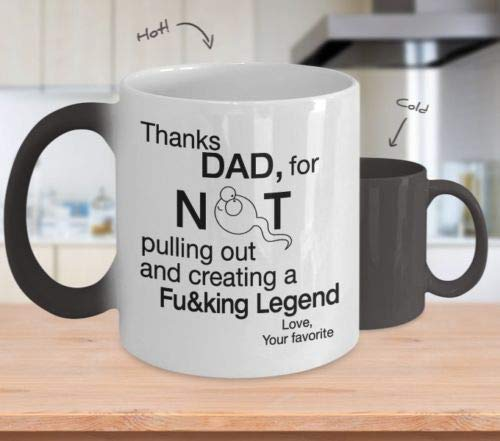 Color Changing Thank Dad, For not pulling out and creating a Fu&king Legend-11OZ Coffee Mug