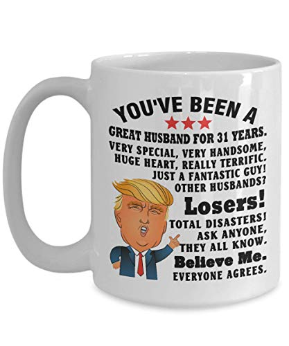 A.Patience - Funny Donald Trump Mug Gift for Husband for 31 Years - You Are Have Been a Truly Great Husband - Just A Fantastic Guy. - 31th Anniversary]()