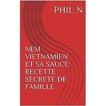 NEM VIETNAMIEN ET SA SAUCE: RECETTE SECRETE DE FAMILLE (French Edition)