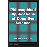 Philosophical Applications Of Cognitive Science (Focus Series) (English Edition)
