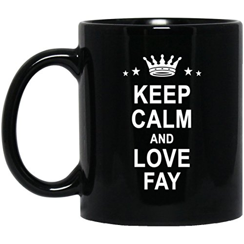 Keep Calm And Love Fay Coffee Mug - Personalized Anniversary Gifts for Fay Christmas Birthday Gag Gift Coffee Mugs Tea Cup Black Ceramic 11 Oz]()