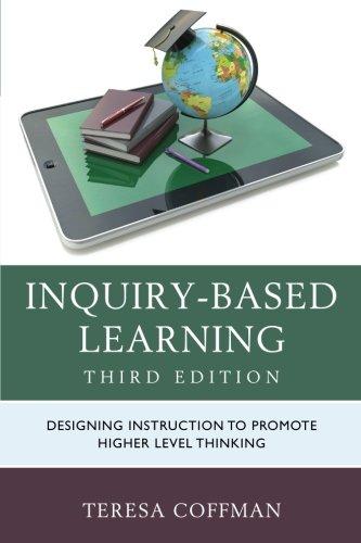 Inquiry-Based Learning: Designing Instruction to Promote Higher Level Thinking