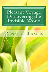 Pleasant Voyage Discovering the Invisible World: With the Works  Of the Filipino Healers  Roger Dumo and Alex Orbito, Of the Clairvoyant Bernadeth, And ... (Invisible Energy Book 1) (English Edition)