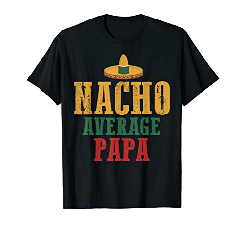 Nacho Average Papa shirt Cinco De Mayo Gift for Grandpa Men ()