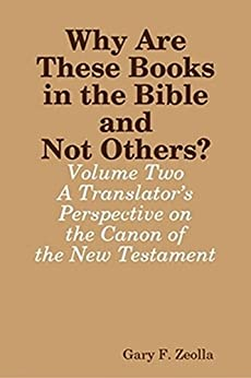 Why Are These Books in the Bible and Not Others?: Volume Two - A Translator's Perspective on the Canon of the New Testament by [Zeolla, Gary]