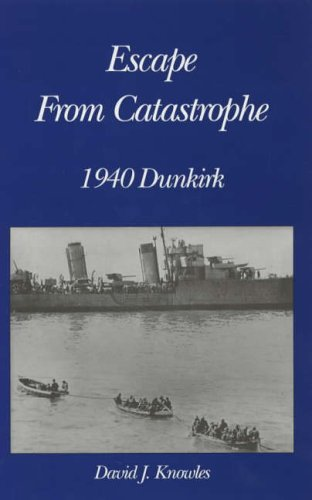 Escape from Catastrophe: 1940 - Dunkirk