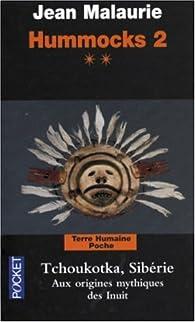 Hummocks 2 : Tome 2, Tchoukotka (Sibérie), Aux origines mythique des Inuit par Jean Malaurie