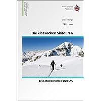 Die klassischen Skitouren: des Schweizer Alpen-Club SAC (Skitourenführer)