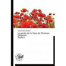 LE GUIDE DE LA FLORE DE TLEMCEN (ALGERIE) T.01