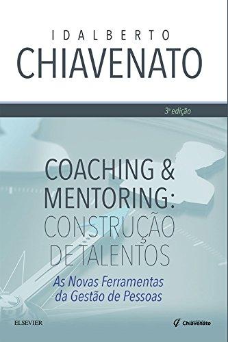 Coaching & mentoring: Construção de talentos - As novas ferramentas da gestão de pessoas.