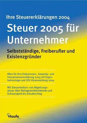 Steuer 2004 für Unternehmer. Selbständige, Freiberufler und Existenzgründer