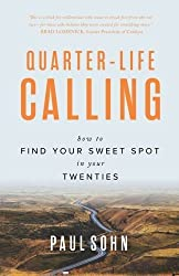 Quarter-Life Calling: How to Find Your Sweet Spot in Your Twenties by Paul Sohn (2015-12-12)