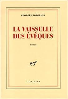 La vaisselle des évêques : roman, Borgeaud, Georges
