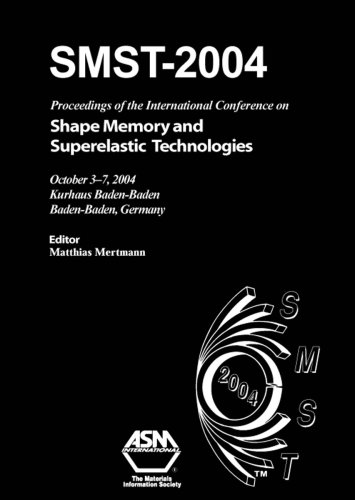 SMST-2004: Proceedings of the International Conference on Shape Memory and Superelastic Technologies held October 3-7, 2004 Baden-Baden, Germany ebook