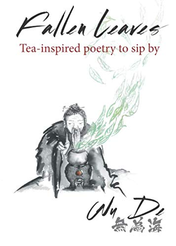 Fallen Leaves: Tea-inspired poetry to sip by by Aaron Fisher