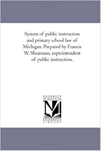 System of public instruction and primary school law of Michigan. Prepared by Francis W. Shearman, superintendent of public instruction. by Michigan. Dept. of Public Instruction (2006-11-30)