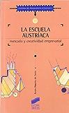 La Escuela Austríaca. Mercado y creatividad empresarial (Historia del pensamiento económico)