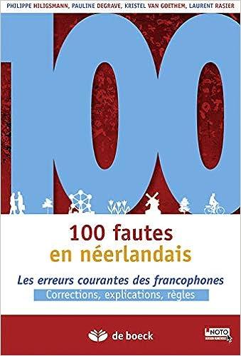Amazon Fr 100 Fautes En Neerlandais Les Erreurs Les Plus Courantes Des Francophones Hiligsmann Philippe Degrave Pauline Van Goethem Kristel Rasier Laurent Livres
