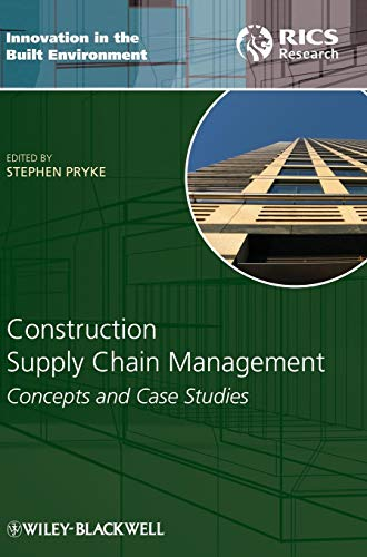 Construction Supply Chain Management: Concepts and Case Studies (Construction Supply Chain Management Concepts And Case Studies)