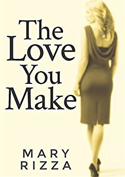 The Love You Make by [Rizza, Mary]
